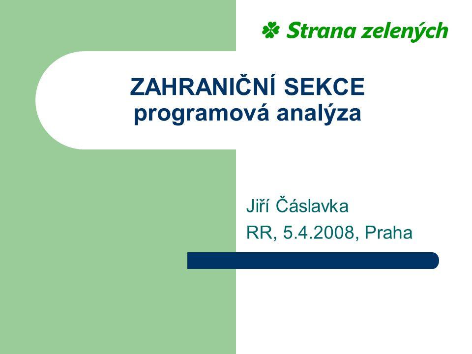 ZAHRANIČNÍ SEKCE programová analýza Jiří Čáslavka RR, 5.4.2008, Praha