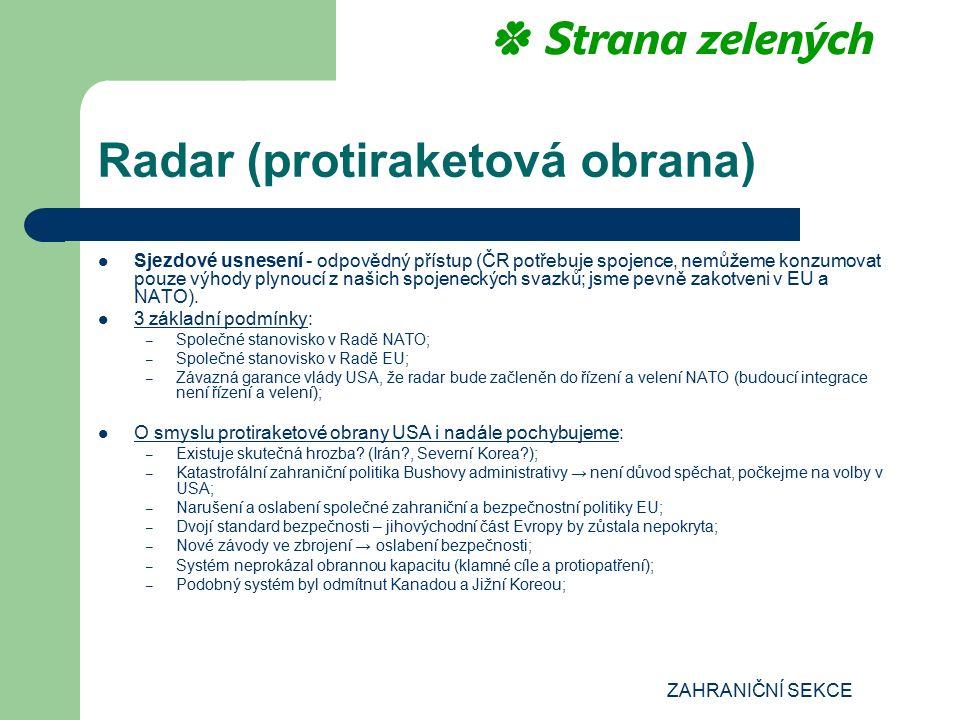 ZAHRANIČNÍ SEKCE Radar (protiraketová obrana) Sjezdové usnesení - odpovědný přístup (ČR potřebuje spojence, nemůžeme konzumovat pouze výhody plynoucí z našich spojeneckých svazků; jsme pevně zakotveni v EU a NATO).