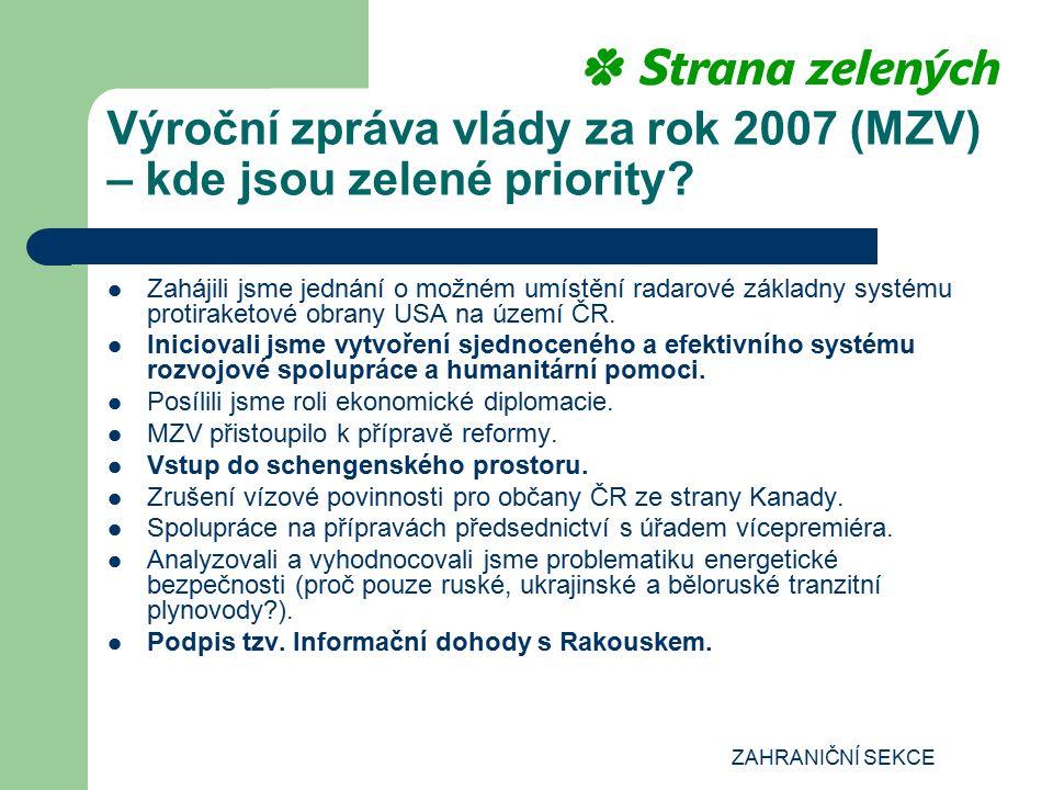 ZAHRANIČNÍ SEKCE Výroční zpráva vlády za rok 2007 (MZV) – kde jsou zelené priority? Zahájili jsme jednání o možném umístění radarové základny systému