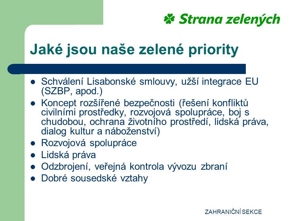ZAHRANIČNÍ SEKCE Jaké jsou naše zelené priority Schválení Lisabonské smlouvy, užší integrace EU (SZBP, apod.) Koncept rozšířené bezpečnosti (řešení ko