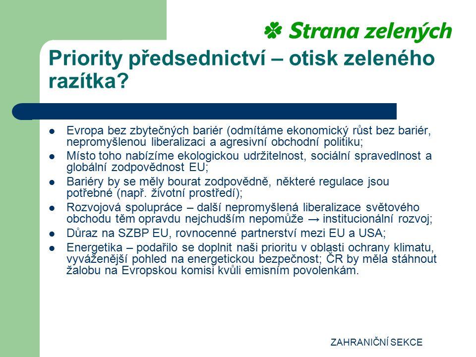 ZAHRANIČNÍ SEKCE Priority předsednictví – otisk zeleného razítka? Evropa bez zbytečných bariér (odmítáme ekonomický růst bez bariér, nepromyšlenou lib