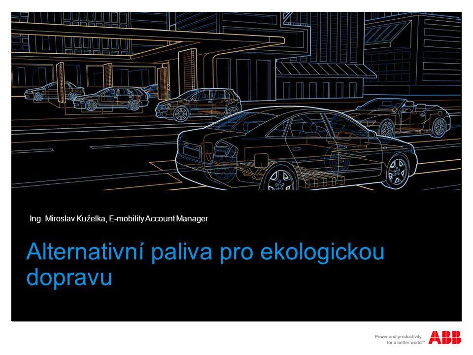 Alternativní paliva pro ekologickou dopravu Ing. Miroslav Kuželka, E-mobility Account Manager