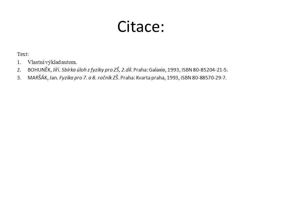 Citace: Text: 1.Vlastní výklad autora. 2.BOHUNĚK, Jiří. Sbírka úloh z fyziky pro ZŠ, 2.díl. Praha: Galaxie, 1993, ISBN 80-85204-21-5. 3.MARŠÁK, Jan. F