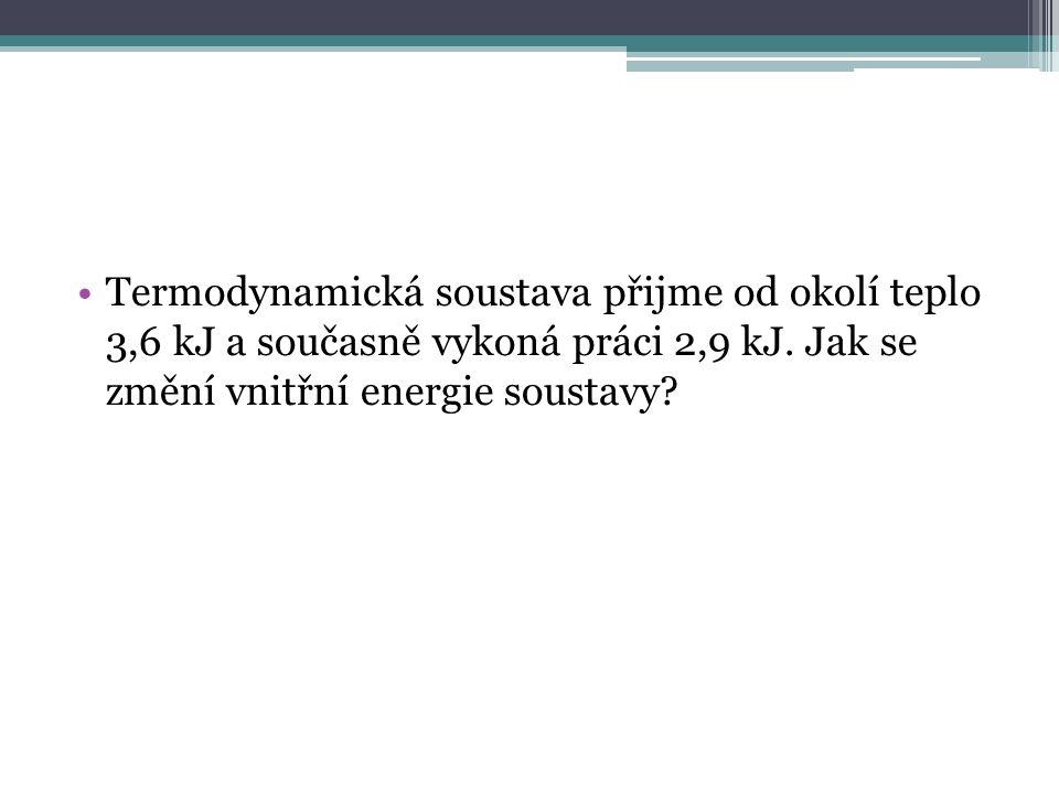 Termodynamická soustava přijme od okolí teplo 3,6 kJ a současně vykoná práci 2,9 kJ.