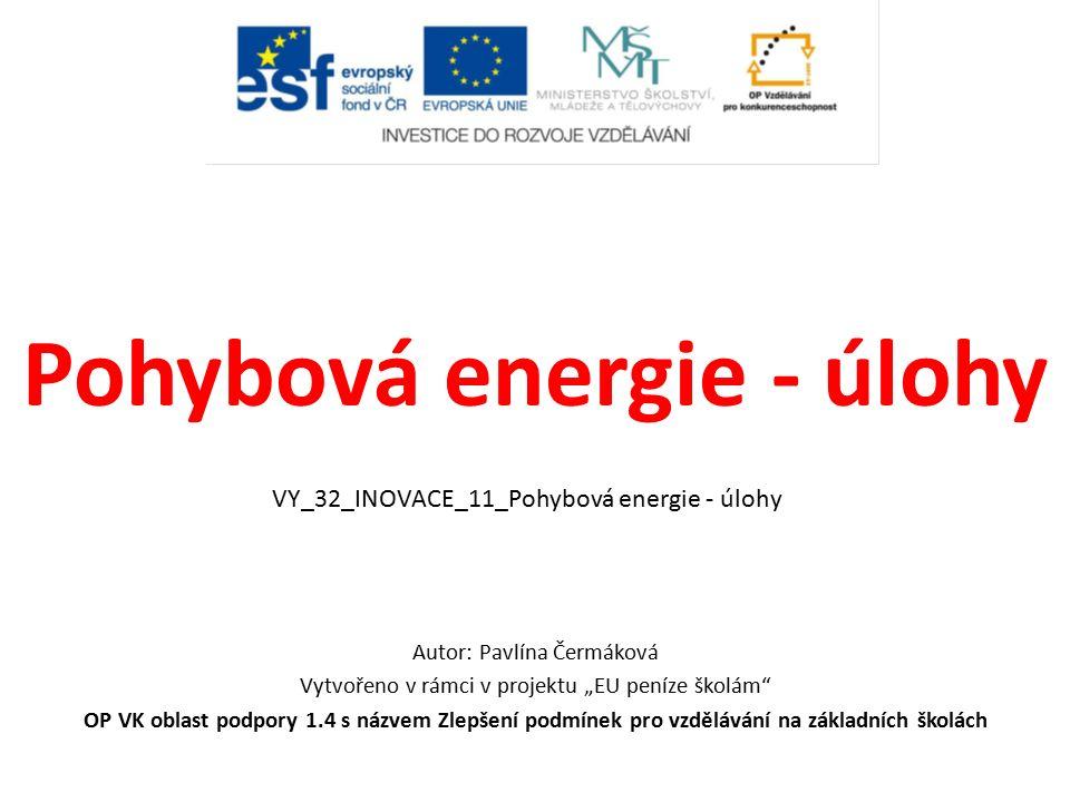 """Pohybová energie - úlohy Autor: Pavlína Čermáková Vytvořeno v rámci v projektu """"EU peníze školám OP VK oblast podpory 1.4 s názvem Zlepšení podmínek pro vzdělávání na základních školách VY_32_INOVACE_11_Pohybová energie - úlohy"""