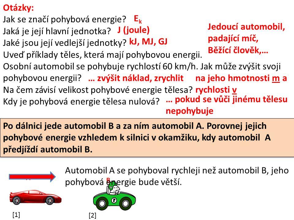 Otázky: Jak se značí pohybová energie? Jaká je její hlavní jednotka? Jaké jsou její vedlejší jednotky? Uveď příklady těles, která mají pohybovou energ