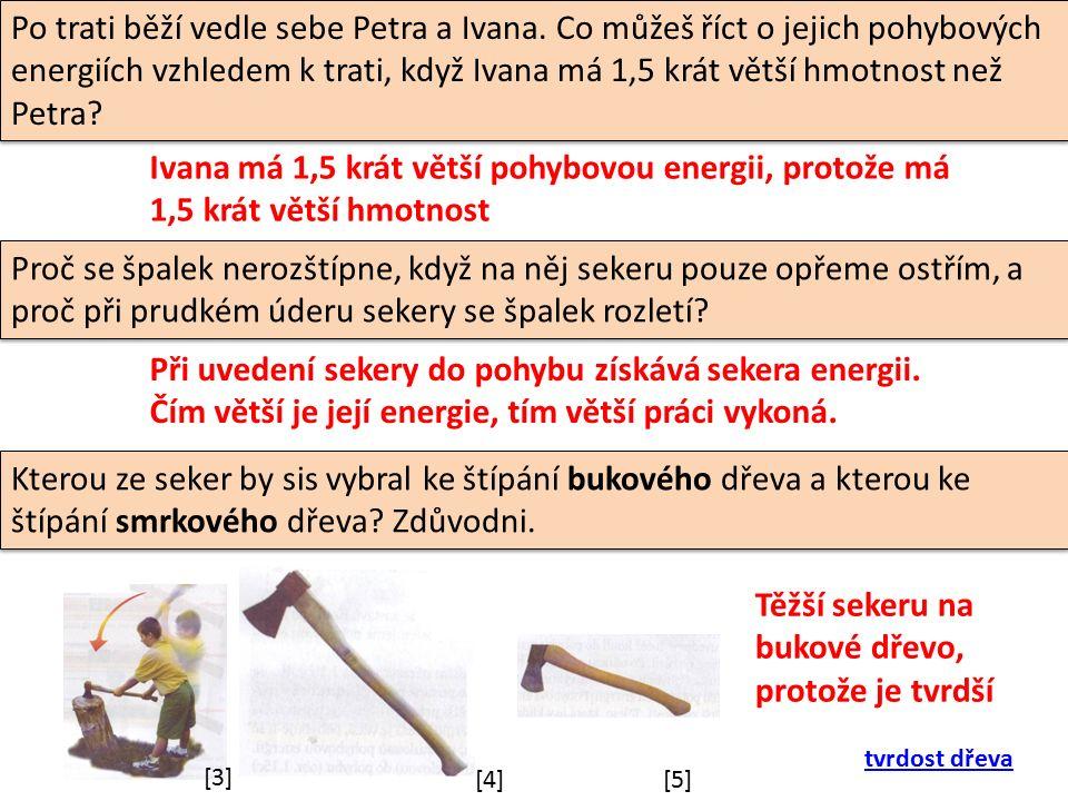 Po trati běží vedle sebe Petra a Ivana. Co můžeš říct o jejich pohybových energiích vzhledem k trati, když Ivana má 1,5 krát větší hmotnost než Petra?