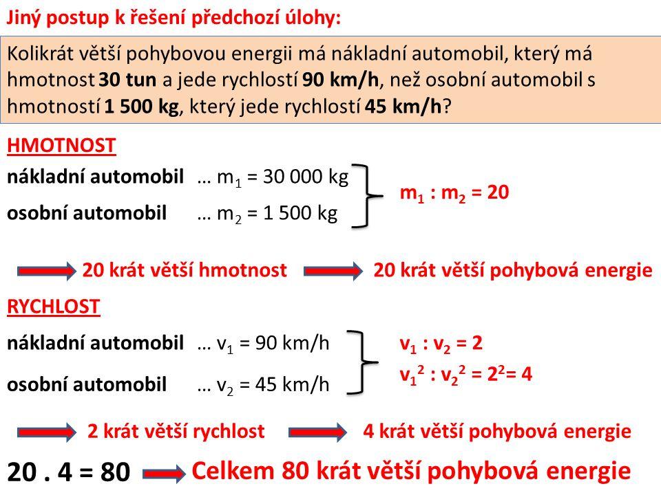 Kolikrát se zvětší pohybová energie automobilu s hmotností 1 200 kg při zvýšení rychlosti ze 40 km/h na 80 km/h?(str.18/2) 1.Řešení úvahou: a) při 40 km/h (11 m/s) E k1 =.