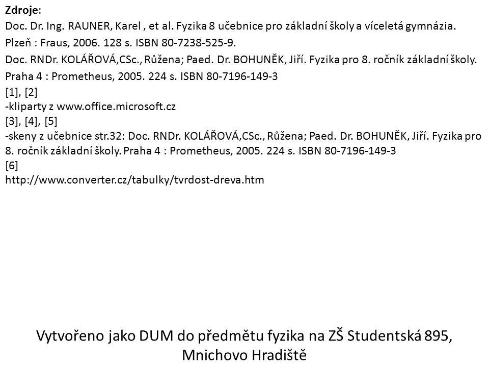 Zdroje: Doc. Dr. Ing. RAUNER, Karel, et al. Fyzika 8 učebnice pro základní školy a víceletá gymnázia. Plzeň : Fraus, 2006. 128 s. ISBN 80-7238-525-9.