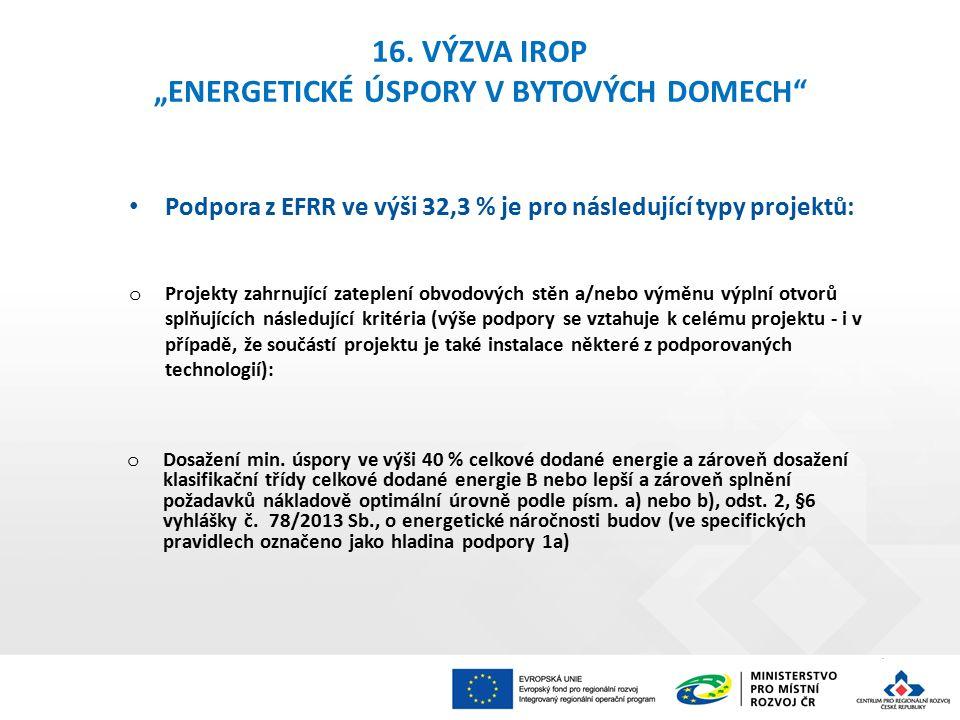 """16. VÝZVA IROP """"ENERGETICKÉ ÚSPORY V BYTOVÝCH DOMECH"""" Podpora z EFRR ve výši 32,3 % je pro následující typy projektů: o Projekty zahrnující zateplení"""