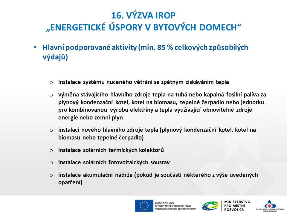 """16. VÝZVA IROP """"ENERGETICKÉ ÚSPORY V BYTOVÝCH DOMECH"""" Hlavní podporované aktivity (min. 85 % celkových způsobilých výdajů) o instalace systému nucenéh"""