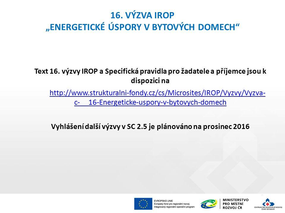 """16. VÝZVA IROP """"ENERGETICKÉ ÚSPORY V BYTOVÝCH DOMECH"""" Text 16. výzvy IROP a Specifická pravidla pro žadatele a příjemce jsou k dispozici na http://www"""