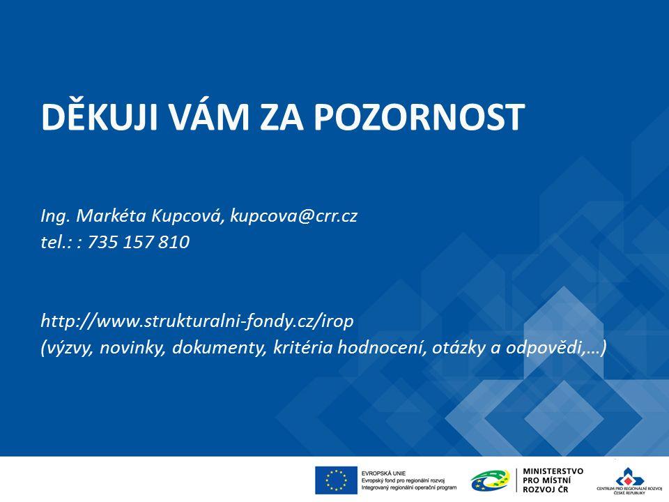 DĚKUJI VÁM ZA POZORNOST Ing. Markéta Kupcová Ing. Markéta Kupcová, kupcova@crr.cz tel.: : 735 157 810 http://www.strukturalni-fondy.cz/irop (výzvy, no