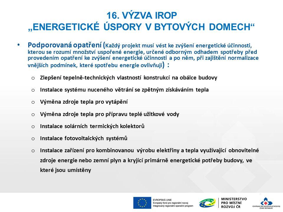 """16. VÝZVA IROP """"ENERGETICKÉ ÚSPORY V BYTOVÝCH DOMECH"""" Podporovaná opatření ( Každý projekt musí vést ke zvýšení energetické účinnosti, kterou se rozum"""