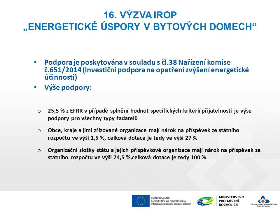 """16. VÝZVA IROP """"ENERGETICKÉ ÚSPORY V BYTOVÝCH DOMECH"""" Podpora je poskytována v souladu s čl.38 Nařízení komise č.651/2014 (Investiční podpora na opatř"""