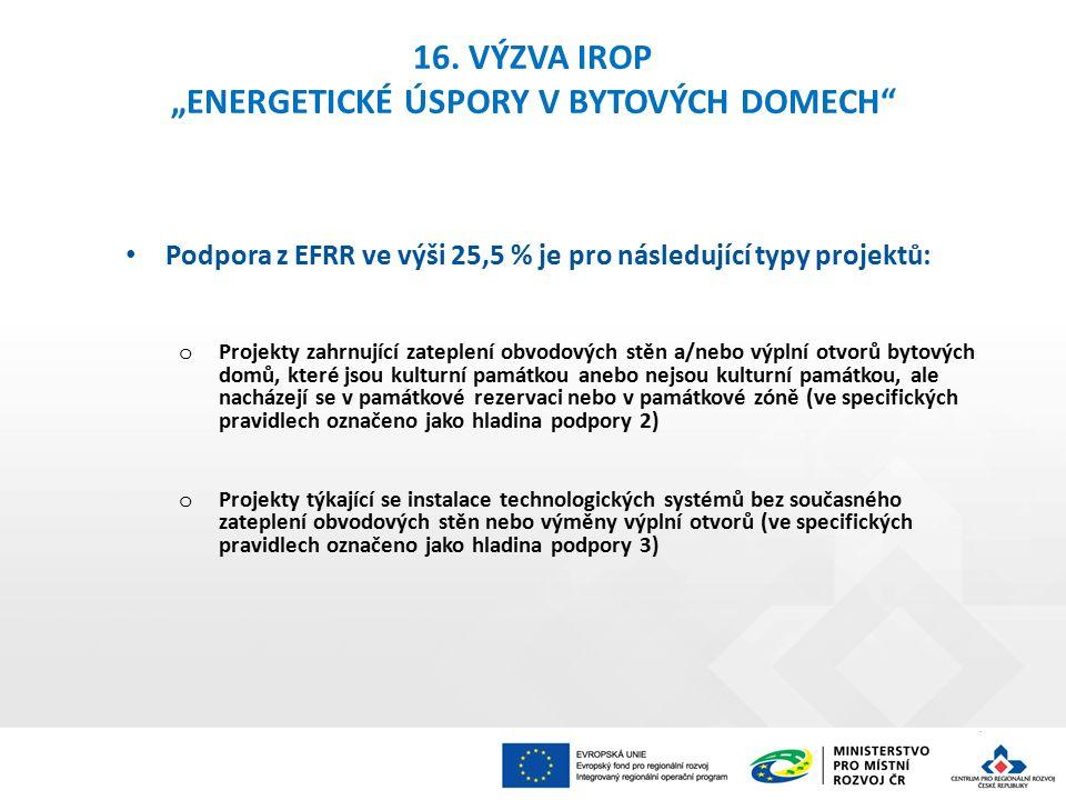 """16. VÝZVA IROP """"ENERGETICKÉ ÚSPORY V BYTOVÝCH DOMECH"""" Podpora z EFRR ve výši 25,5 % je pro následující typy projektů: o Projekty zahrnující zateplení"""