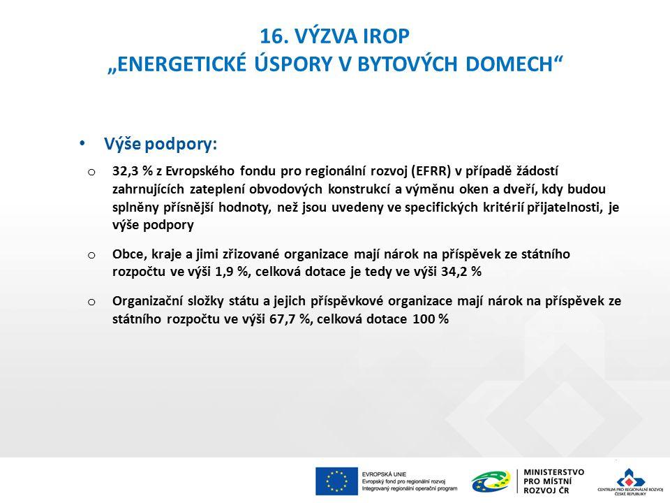 """16. VÝZVA IROP """"ENERGETICKÉ ÚSPORY V BYTOVÝCH DOMECH"""" Výše podpory: o 32,3 % z Evropského fondu pro regionální rozvoj (EFRR) v případě žádostí zahrnuj"""