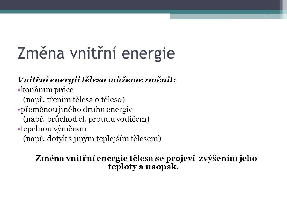 Změna vnitřní energie Vnitřní energii tělesa můžeme změnit: konáním práce (např.