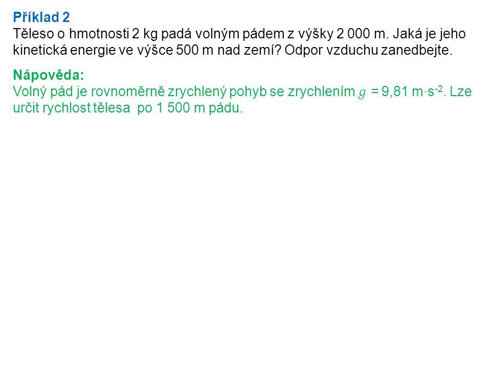 Příklad 2 Těleso o hmotnosti 2 kg padá volným pádem z výšky 2 000 m.