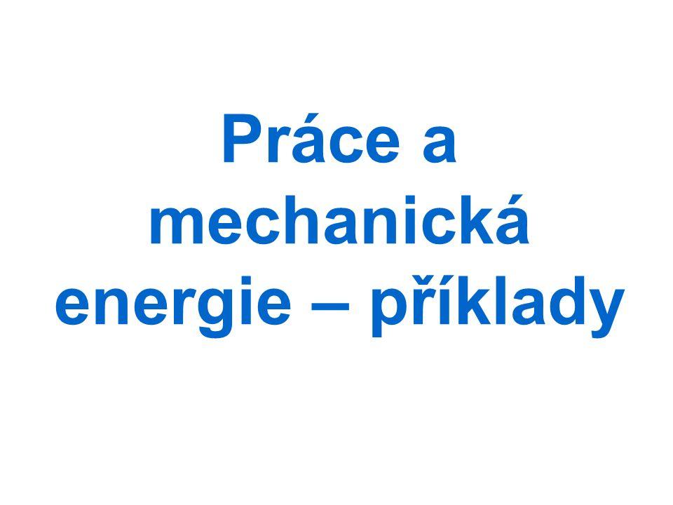 Práce a mechanická energie – příklady