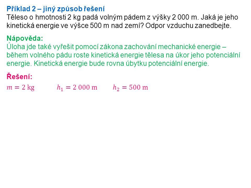 Příklad 2 – jiný způsob řešení Těleso o hmotnosti 2 kg padá volným pádem z výšky 2 000 m.