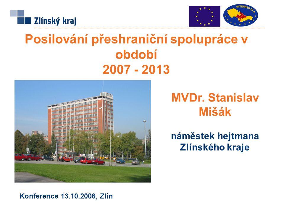 Posilování přeshraniční spolupráce v období 2007 - 2013 MVDr.