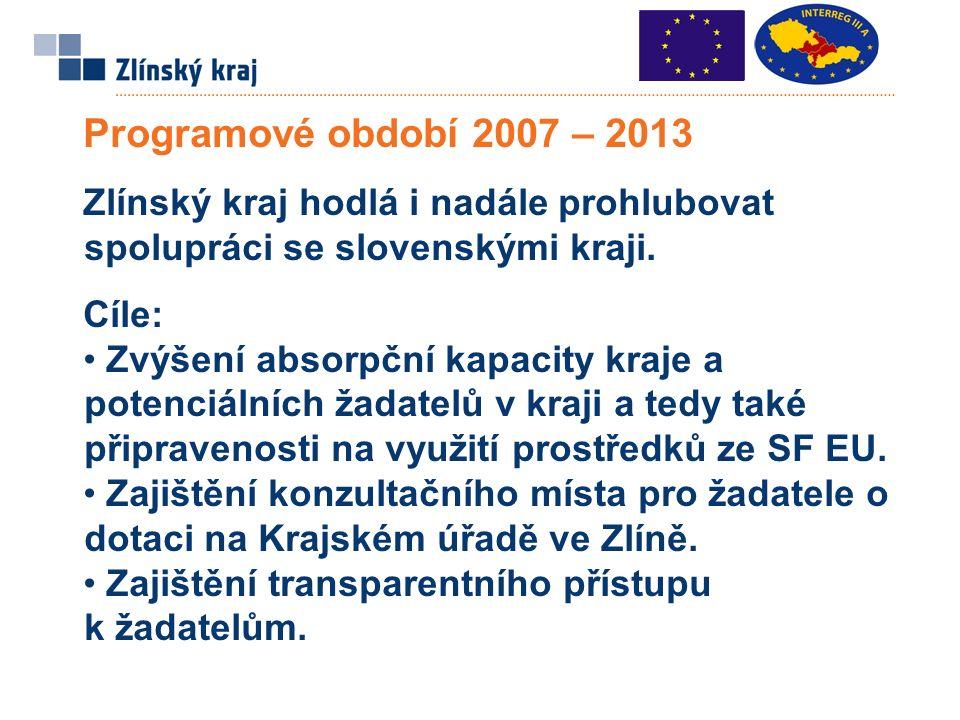 Programové období 2007 – 2013 Zlínský kraj hodlá i nadále prohlubovat spolupráci se slovenskými kraji.