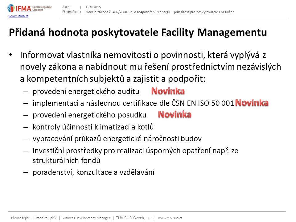 Přednáška Akce: Přednášející: Simon Palupčík | Business Development Manager | TÜV SÜD Czech, s.r.o.| www.tuv-sud.cz TFM 2015 www.ifma.cz Novela zákona