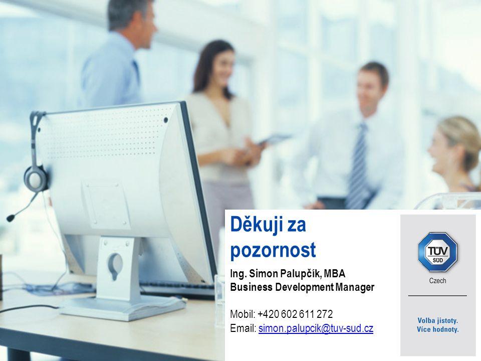 TÜV SÜD Czech Děkuji za pozornost Ing. Simon Palupčík, MBA Business Development Manager Mobil: +420 602 611 272 Email: simon.palupcik@tuv-sud.czsimon.