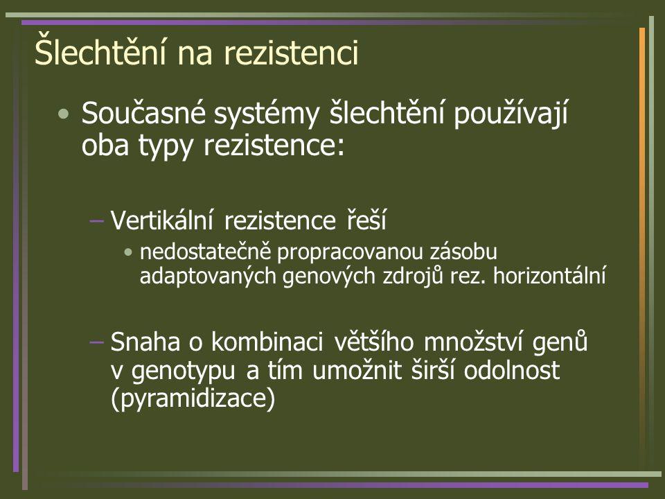 Šlechtění na rezistenci Současné systémy šlechtění používají oba typy rezistence: –Vertikální rezistence řeší nedostatečně propracovanou zásobu adaptovaných genových zdrojů rez.