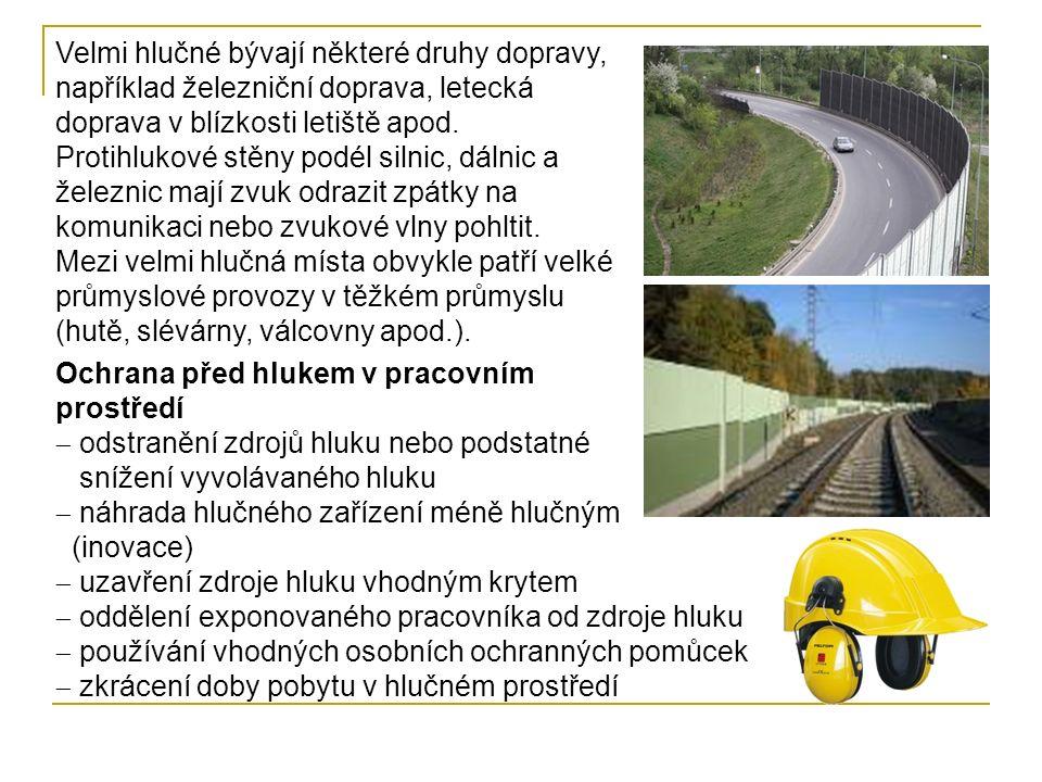 Velmi hlučné bývají některé druhy dopravy, například železniční doprava, letecká doprava v blízkosti letiště apod. Protihlukové stěny podél silnic, dá