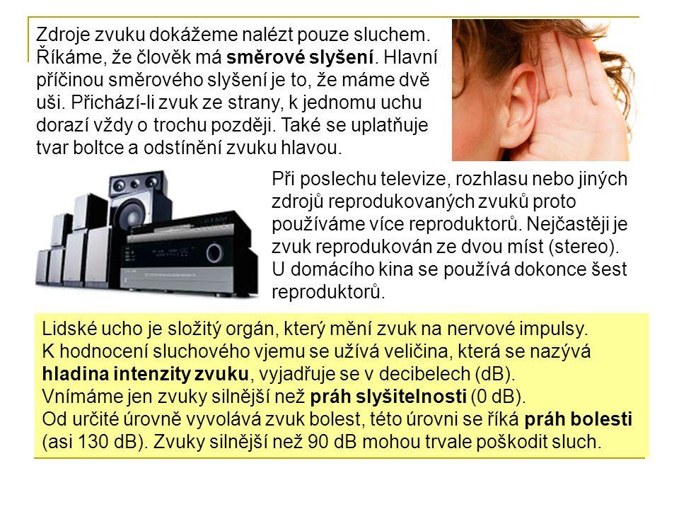 Zdroje zvuku dokážeme nalézt pouze sluchem. Říkáme, že člověk má směrové slyšení. Hlavní příčinou směrového slyšení je to, že máme dvě uši. Přichází-l
