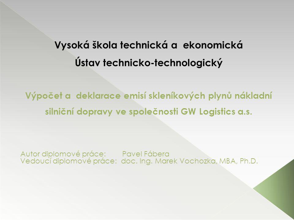 Vysoká škola technická a ekonomická Ústav technicko-technologický Výpočet a deklarace emisí skleníkových plynů nákladní silniční dopravy ve společnosti GW Logistics a.s.