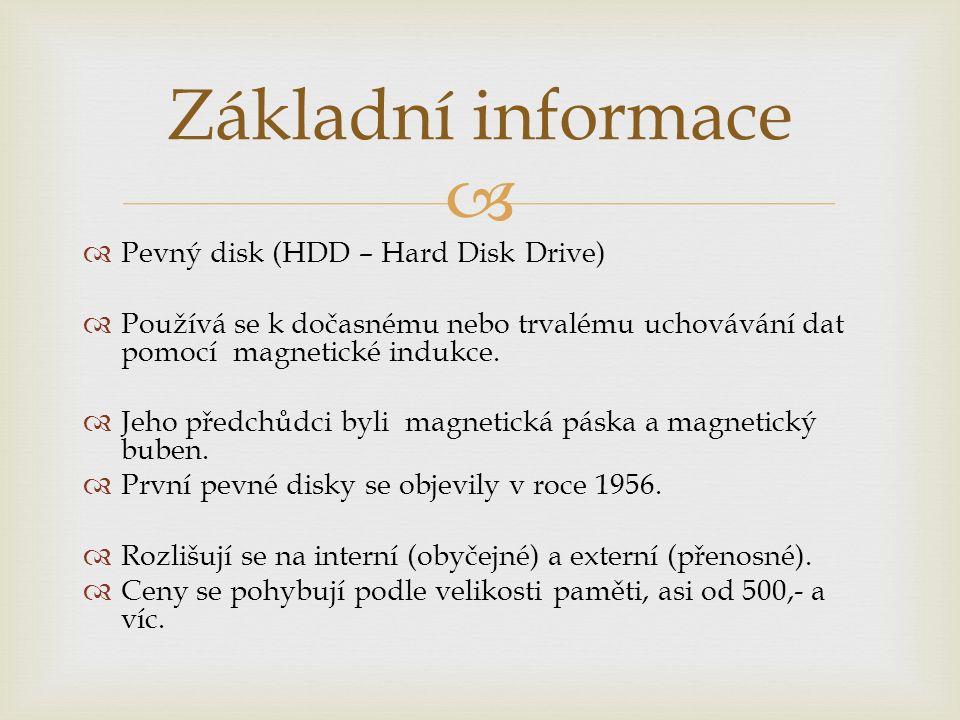  Pevný disk (HDD – Hard Disk Drive)  Používá se k dočasnému nebo trvalému uchovávání dat pomocí magnetické indukce.  Jeho předchůdci byli magneti