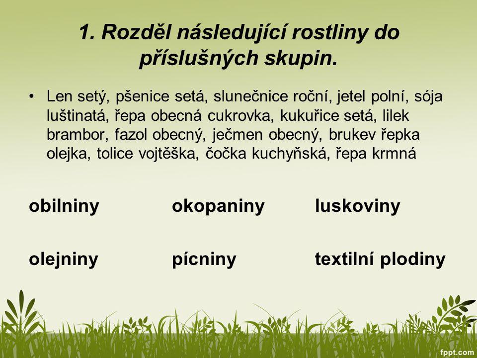 2. Napiš alespoň 3 zástupce plevelů. ____________________ 3. Popiš části obilniny. 4