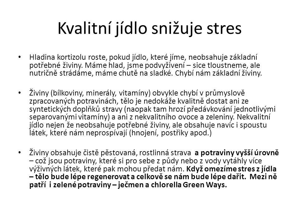 Kvalitní jídlo snižuje stres Hladina kortizolu roste, pokud jídlo, které jíme, neobsahuje základní potřebné živiny.