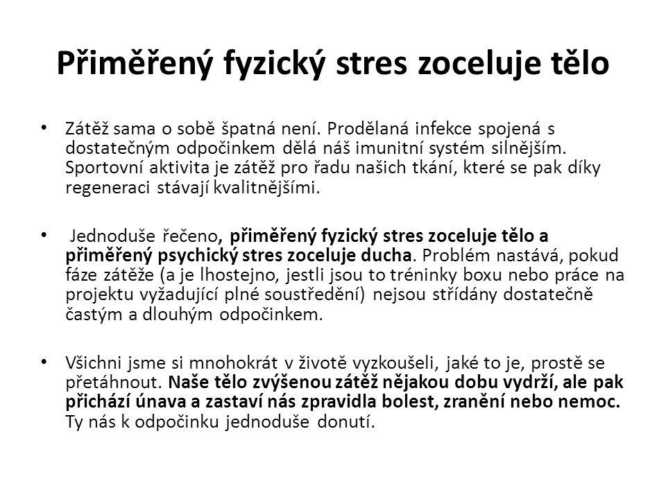 Přiměřený fyzický stres zoceluje tělo Zátěž sama o sobě špatná není.