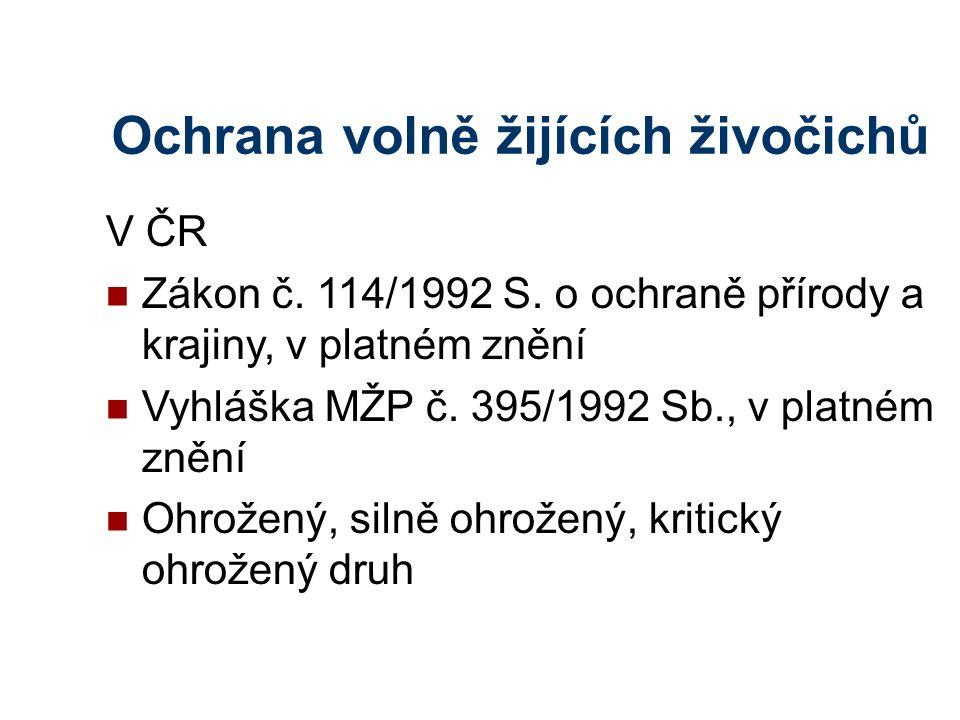 Ochrana volně žijících živočichů V ČR Zákon č. 114/1992 S. o ochraně přírody a krajiny, v platném znění Vyhláška MŽP č. 395/1992 Sb., v platném znění