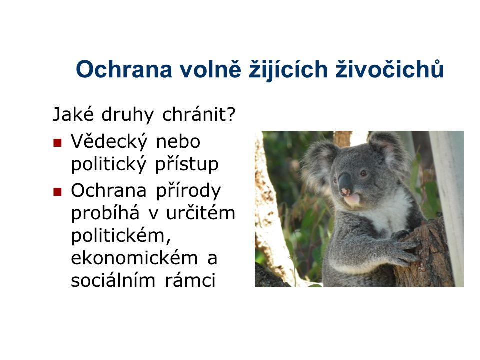 Ochrana volně žijících živočichů Jaké druhy chránit? Vědecký nebo politický přístup Ochrana přírody probíhá v určitém politickém, ekonomickém a sociál