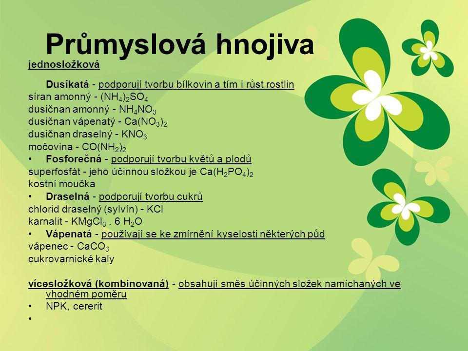 Průmyslová hnojiva jednosložková Dusíkatá - podporují tvorbu bílkovin a tím i růst rostlin síran amonný - (NH 4 ) 2 SO 4 dusičnan amonný - NH 4 NO 3 d