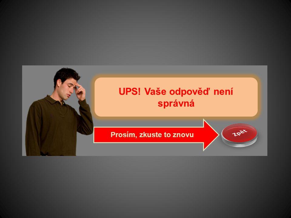 UPS! Vaše odpověď není správná Prosím, zkuste to znovu