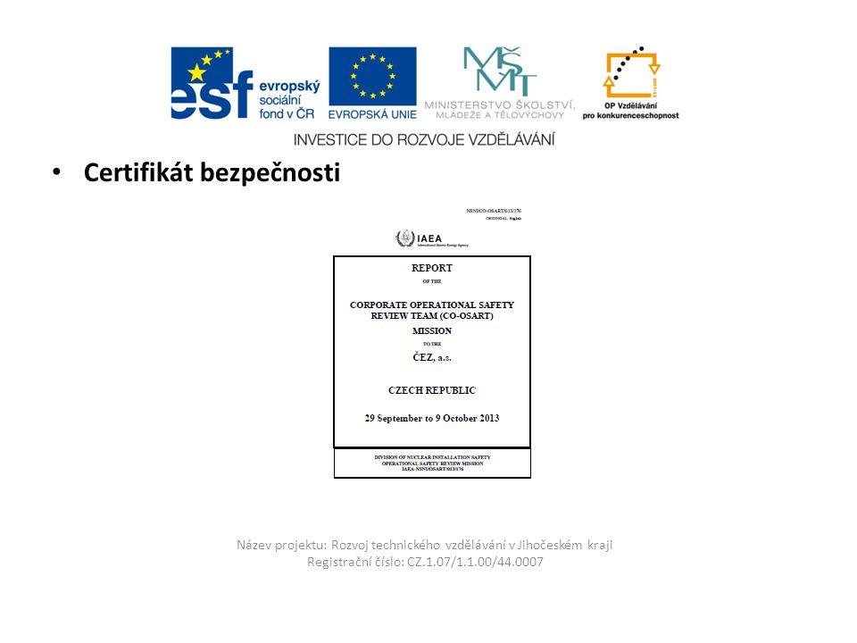 Název projektu: Rozvoj technického vzdělávání v Jihočeském kraji Registrační číslo: CZ.1.07/1.1.00/44.0007 Certifikát bezpečnosti