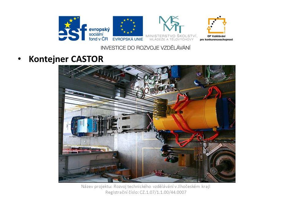 Název projektu: Rozvoj technického vzdělávání v Jihočeském kraji Registrační číslo: CZ.1.07/1.1.00/44.0007 Kontejner CASTOR