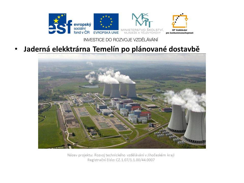 Název projektu: Rozvoj technického vzdělávání v Jihočeském kraji Registrační číslo: CZ.1.07/1.1.00/44.0007 Jaderná elekktrárna Temelín po plánované dostavbě