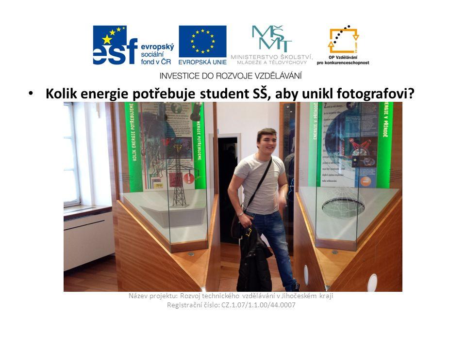 Název projektu: Rozvoj technického vzdělávání v Jihočeském kraji Registrační číslo: CZ.1.07/1.1.00/44.0007 Kolik energie potřebuje student SŠ, aby unikl fotografovi?