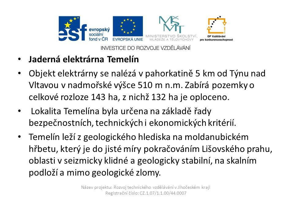 Název projektu: Rozvoj technického vzdělávání v Jihočeském kraji Registrační číslo: CZ.1.07/1.1.00/44.0007 Jaderná elektrárna Temelín Objekt elektrárny se nalézá v pahorkatině 5 km od Týnu nad Vltavou v nadmořské výšce 510 m n.m.