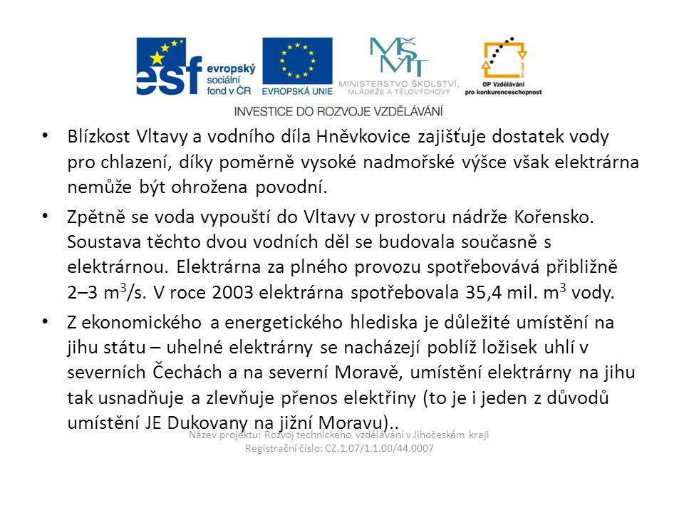 Název projektu: Rozvoj technického vzdělávání v Jihočeském kraji Registrační číslo: CZ.1.07/1.1.00/44.0007 Blízkost Vltavy a vodního díla Hněvkovice zajišťuje dostatek vody pro chlazení, díky poměrně vysoké nadmořské výšce však elektrárna nemůže být ohrožena povodní.