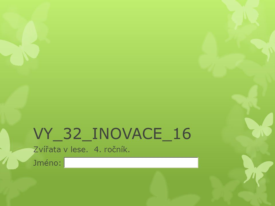 VY_32_INOVACE_16 Zvířata v lese. 4. ročník. Jméno: