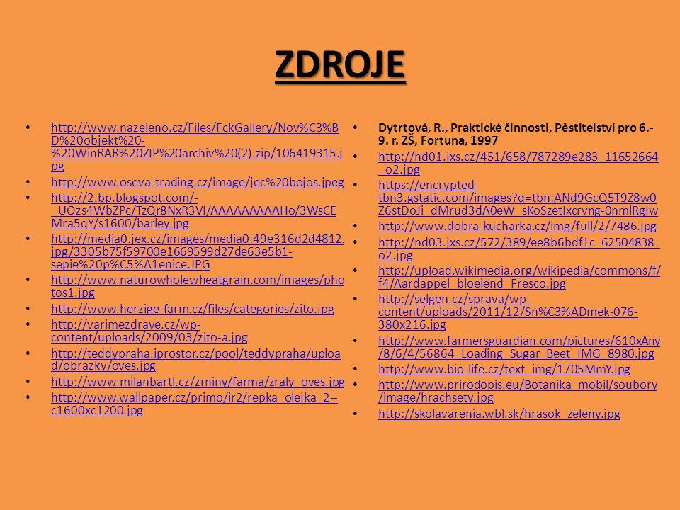 ZDROJE http://www.nazeleno.cz/Files/FckGallery/Nov%C3%B D%20objekt%20- %20WinRAR%20ZIP%20archiv%20(2).zip/106419315.j pg http://www.nazeleno.cz/Files/FckGallery/Nov%C3%B D%20objekt%20- %20WinRAR%20ZIP%20archiv%20(2).zip/106419315.j pg http://www.oseva-trading.cz/image/jec%20bojos.jpeg http://2.bp.blogspot.com/- _UOzs4WbZPc/TzQr8NxR3VI/AAAAAAAAAHo/3WsCE Mra5qY/s1600/barley.jpg http://2.bp.blogspot.com/- _UOzs4WbZPc/TzQr8NxR3VI/AAAAAAAAAHo/3WsCE Mra5qY/s1600/barley.jpg http://media0.jex.cz/images/media0:49e316d2d4812.