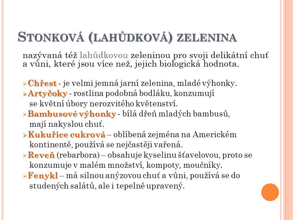 S TONKOVÁ ( LAHŮDKOVÁ ) ZELENINA nazývaná též lahůdkovou zeleninou pro svoji delikátní chuť a vůni, které jsou více než, jejich biologická hodnota.